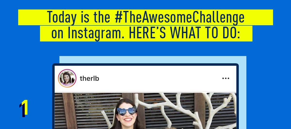 Today is the #TheAwesomeChallenge on Instagram. HERE'S WHAT TO DO: