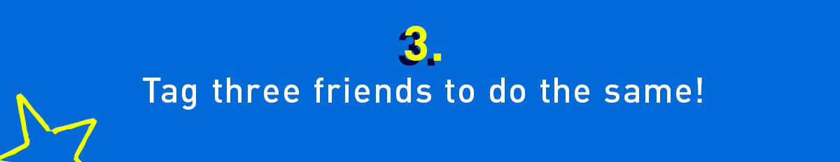 3. Tag three friends to do the same