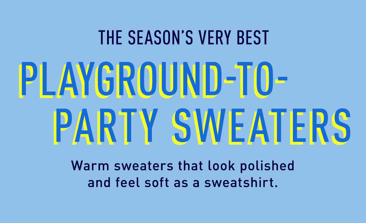 PLAYGROUND-TO-PARTY SWEATERS